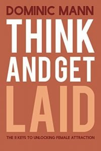 Think and Get Laid: The 11 Keys to Unlocking Female Attraction - Think and Get Laid The 11 Keys to Unlocking Female Attraction 200x300