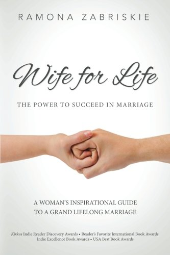 Wife for Life: The Power to Succeed in Marriage - Wife for Life The Power to Succeed in Marriage