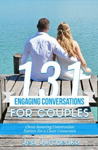 131 Engaging Conversations For Couples: Christ-honoring Conversation S... - 131 Engaging Conversations For Couples Christ honoring Conversation S 197x300