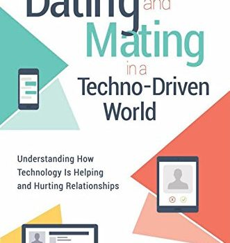 Dating and Mating in a Techno-Driven World: Understanding How Technolo... - Dating and Mating in a Techno Driven World Understanding How Technolo 331x350