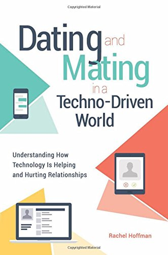 Dating and Mating in a Techno-Driven World: Understanding How Technolo... - Dating and Mating in a Techno Driven World Understanding How Technolo