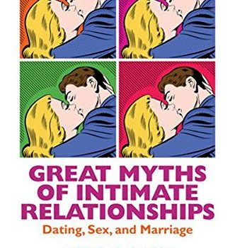 Great Myths of Intimate Relationships: Dating, Sex, and Marriage (Grea... - Great Myths of Intimate Relationships Dating Sex and Marriage Grea 332x350