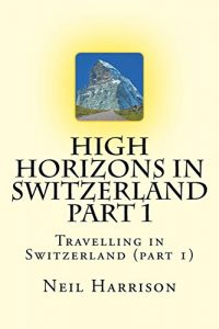 High Horizons in Switzerland Part 1: Travelling in Switzerland (component 1... - High Horizons in Switzerland Part 1 Travelling in Switzerland part 1 200x300