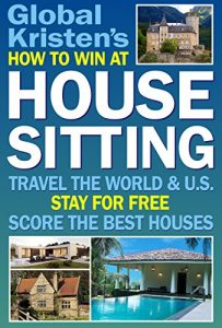How to Win at House Sitting: Travel the World & U.S. - Stay for Free -... - How to Win at House Sitting Travel the World U.S. Stay for Free 203x300