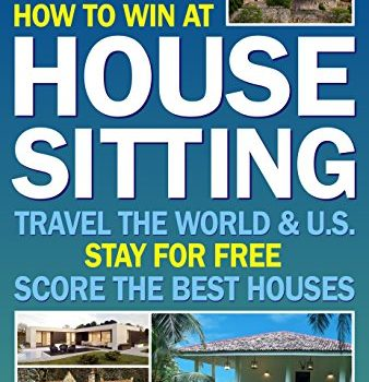 How to Win at House Sitting: Travel the World & U.S. - Stay for Free -... - How to Win at House Sitting Travel the World U.S. Stay for Free 338x350