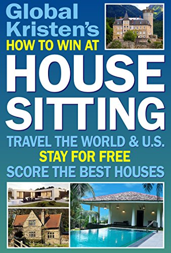 How to Win at House Sitting: Travel the World & U.S. - Stay for Free -... - How to Win at House Sitting Travel the World U.S. Stay for Free