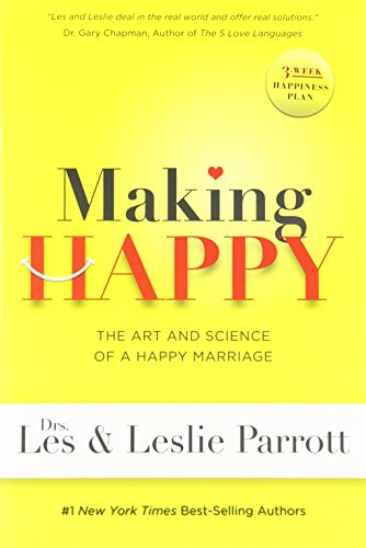 Making Happy: The Art and Science of a Happy Marriage - Making Happy The Art and Science of a Happy Marriage