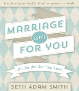 Marriage Isn't for You: It's for the One You Love - Marriage Isnt for You Its for the One You Love 261x300