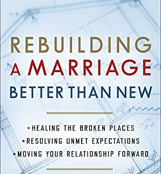Rebuilding a Marriage Better Than New: *Healing the Broken Places *Res... - Rebuilding a Marriage Better Than New Healing the Broken Places Res 324x350