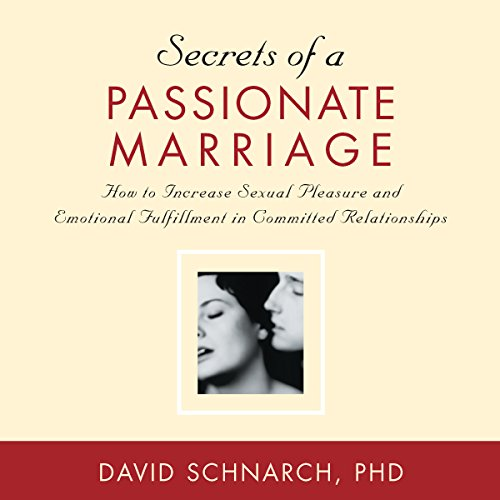 Secrets of a Passionate Marriage: How to Increase Sexual Pleasure and ... - Secrets of a Passionate Marriage How to Increase Sexual Pleasure and