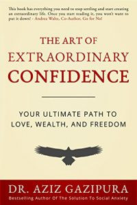 The Art of Extraordinary Confidence: Your Ultimate Path To Love, Wealt... - The Art of Extraordinary Confidence Your Ultimate Path To Love Wealt 200x300