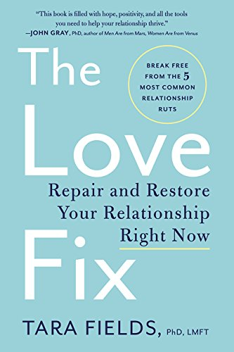 The Love Fix: Repair and Restore Your Relationship Right Now - The Love Fix Repair and Restore Your Relationship Right Now