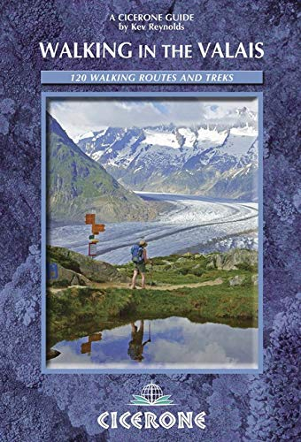 Walking into the Valais: 120 Walks and Treks (Cicerone Guides) - Walking in the Valais 120 Walks and Treks Cicerone Guides