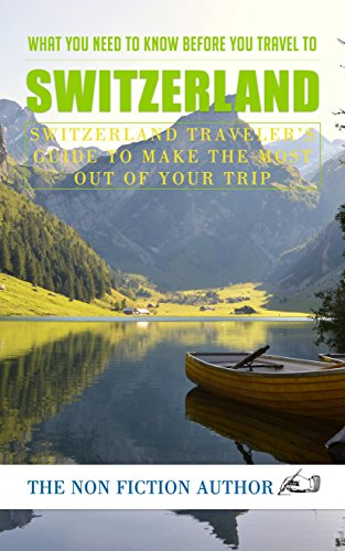 What You Need to Know Before You Travel to Switzerland: Switzerland Tr... - What You Need to Know Before You Travel to Switzerland Switzerland Tr