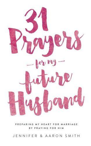 31 Prayers For My Future Husband: Preparing My Heart for Marriage by P... - 31 Prayers For My Future Husband Preparing My Heart for Marriage by P