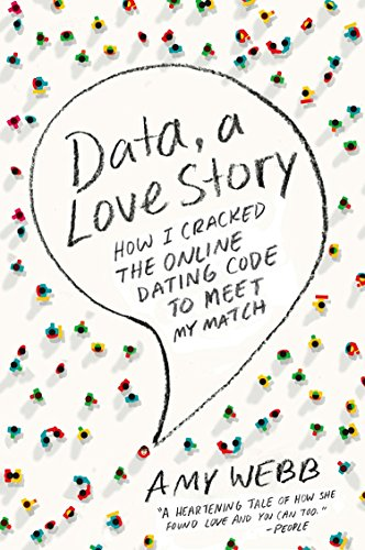 Data, a Love Story: How I Cracked the Online Dating Code to Meet My Ma... - Data a Love Story How I Cracked the Online Dating Code to Meet My Ma