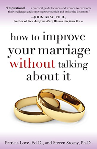How to Improve Your Marriage Without Talking About It - How to Improve Your Marriage Without Talking About It