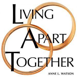 Living Apart Together: A Unique Path to Marital Happiness, or The Joy ... - Living Apart Together A Unique Path to Marital Happiness or The Joy 300x300