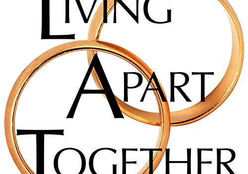 Living Apart Together: A Unique Path to Marital Happiness, or The Joy ... - Living Apart Together A Unique Path to Marital Happiness or The Joy 500x350