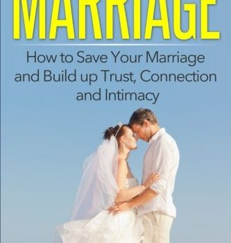 Marriage: How to Save Your Marriage and Build up Trust, Connection and... - Marriage How to Save Your Marriage and Build up Trust Connection and 333x350