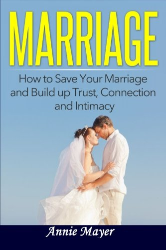 Marriage: How to Save Your Marriage and Build up Trust, Connection and... - Marriage How to Save Your Marriage and Build up Trust Connection and