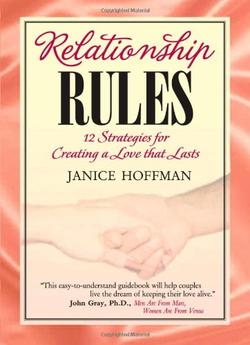 Relationship Rules, 12 Strategies for Creating a Love That Lasts - Relationship Rules 12 Strategies for Creating a Love That Lasts