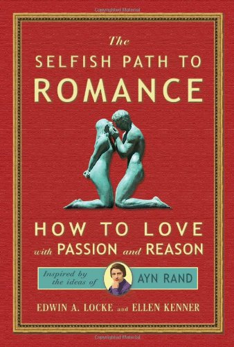 Selfish Path to Romance: How to Love with Passion & Reason - Selfish Path to Romance How to Love with Passion Reason