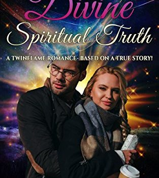 The Divine Spiritual Truth: A Twinflame Romance - Based on a True Stor... - The Divine Spiritual Truth A Twinflame Romance Based on a True Stor 313x350