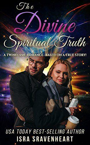 The Divine Spiritual Truth: A Twinflame Romance - Based on a True Stor... - The Divine Spiritual Truth A Twinflame Romance Based on a True Stor