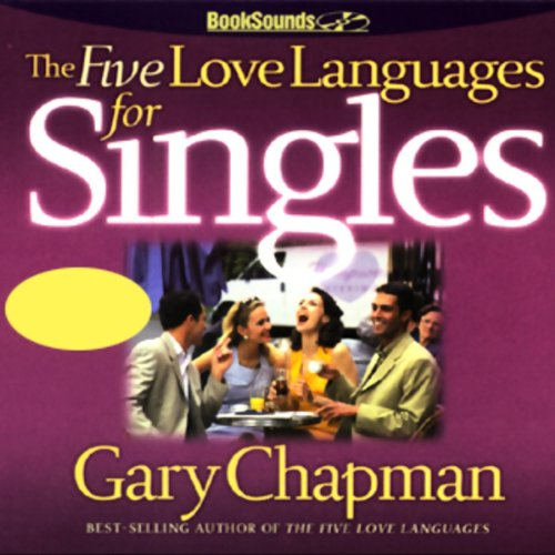 The Five Love Languages for Singles - The Five Love Languages for Singles