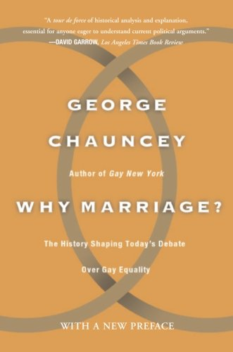 Why Marriage: The History Shaping Today's Debate Over Gay Equality - Why Marriage The History Shaping Todays Debate Over Gay Equality