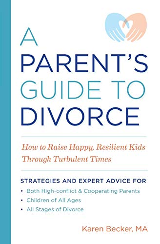 A Parent's Guide to Divorce: How to Raise Happy, Resilient Kids Throug... - A Parents Guide to Divorce How to Raise Happy Resilient Kids Throug
