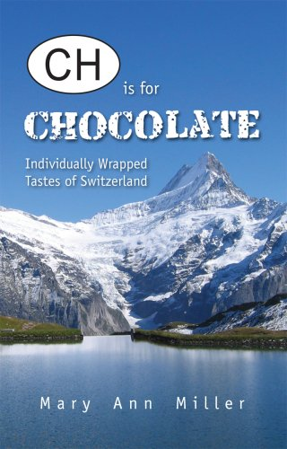 CH Is for Chocolate: Individually Wrapped Tastes of Switzerland - CH Is for Chocolate Individually Wrapped Tastes of Switzerland