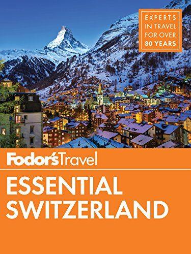 Fodor's Essential Switzerland (Full-color Travel Guide) - Fodors Essential Switzerland Full color Travel Guide