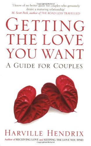 Getting the Love You Want: A Guide for Couples - Getting the Love You Want A Guide for Couples