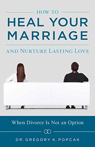 How to Heal Your Marriage and Nurture Lasting Love - How to Heal Your Marriage and Nurture Lasting Love