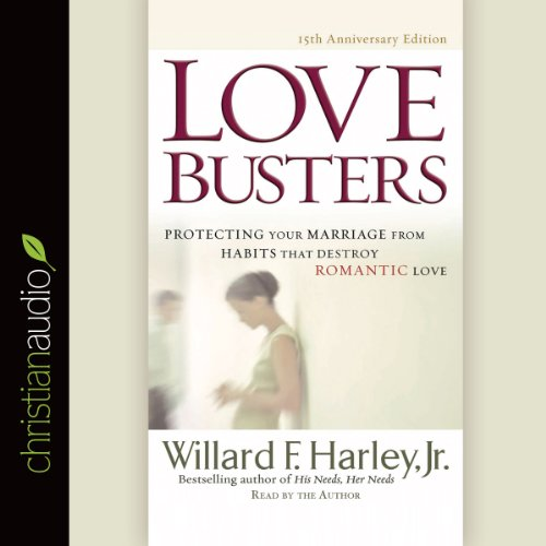 Love Busters: Overcoming Habits That Destroy Romantic Love - Love Busters Overcoming Habits That Destroy Romantic Love