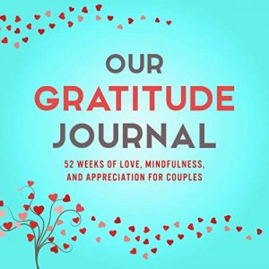 Our Gratitude Journal: 52 Weeks of Love, Mindfulness, and Appreciation... - Our Gratitude Journal 52 Weeks of Love Mindfulness and Appreciation 300x300