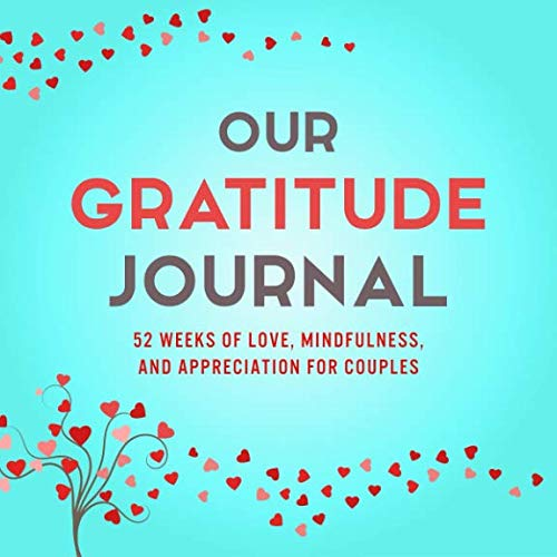 Our Gratitude Journal: 52 Weeks of Love, Mindfulness, and Appreciation... - Our Gratitude Journal 52 Weeks of Love Mindfulness and Appreciation