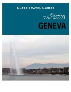 Running The World: Geneva, Switzerland (Blaze Travel Guides) - Running The World Geneva Switzerland Blaze Travel Guides 232x300