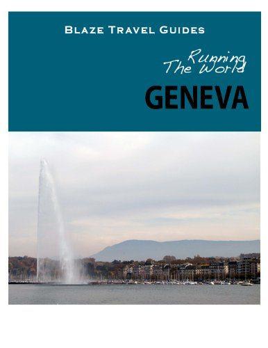 Running The World: Geneva, Switzerland (Blaze Travel Guides) - Running The World Geneva Switzerland Blaze Travel Guides