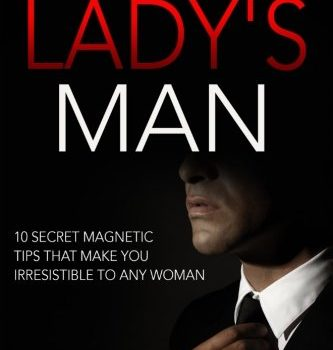 The Lady's Man: 10 Secret Magnetic Tips That Make You IRRESISTIBLE To ... - The Ladys Man 10 Secret Magnetic Tips That Make You IRRESISTIBLE To 333x350