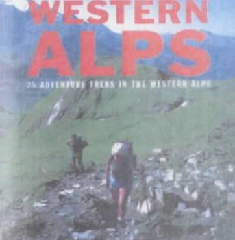 Trekking and Climbing within the Western Alps: 22 Adventure Treks within the A... - Trekking and Climbing in the Western Alps 22 Adventure Treks in the A 343x350