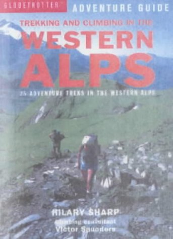 Trekking and Climbing within the Western Alps: 22 Adventure Treks within the A... - Trekking and Climbing in the Western Alps 22 Adventure Treks in the A