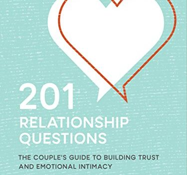 201 Relationship Questions: The Couple's Guide to Building Trust and E... - 201 Relationship Questions The Couple's Guide to Building Trust and E 375x350