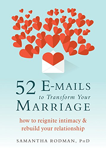 52 emails to Transform Your Marriage: How to Reignite Intimacy and Re... - 52 E mails to Transform Your Marriage How to Reignite Intimacy and Re