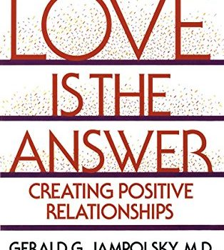 Love Is the Answer: Creating Positive Relationships - Love Is the Answer Creating Positive Relationships 314x350