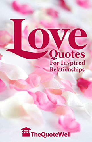 Love Quotes: For Inspired Relationships - Love Quotes For Inspired Relationships