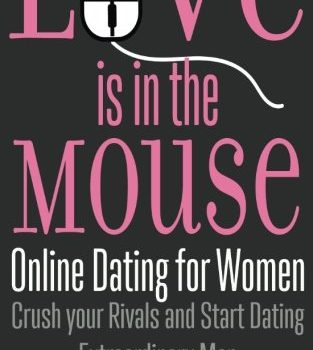 Love is within the Mouse: Online Dating for Women: Crush your Rivals and S... - Love is in the Mouse Online Dating for Women Crush your Rivals and S 313x350