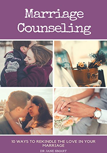 Marriage Counseling: 10 Ways to Rekindle The Love In Your Marriage - Marriage Counseling 10 Ways to Rekindle The Love In Your Marriage